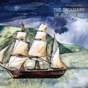 Graham Rorie – The Orcadians of Hudson Bay